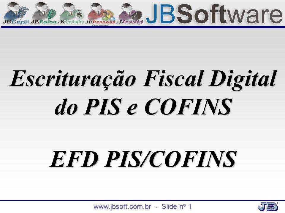www.jbsoft.com.br - Slide nº 1 Escrituração Fiscal Digital do PIS e COFINS EFD PIS/COFINS