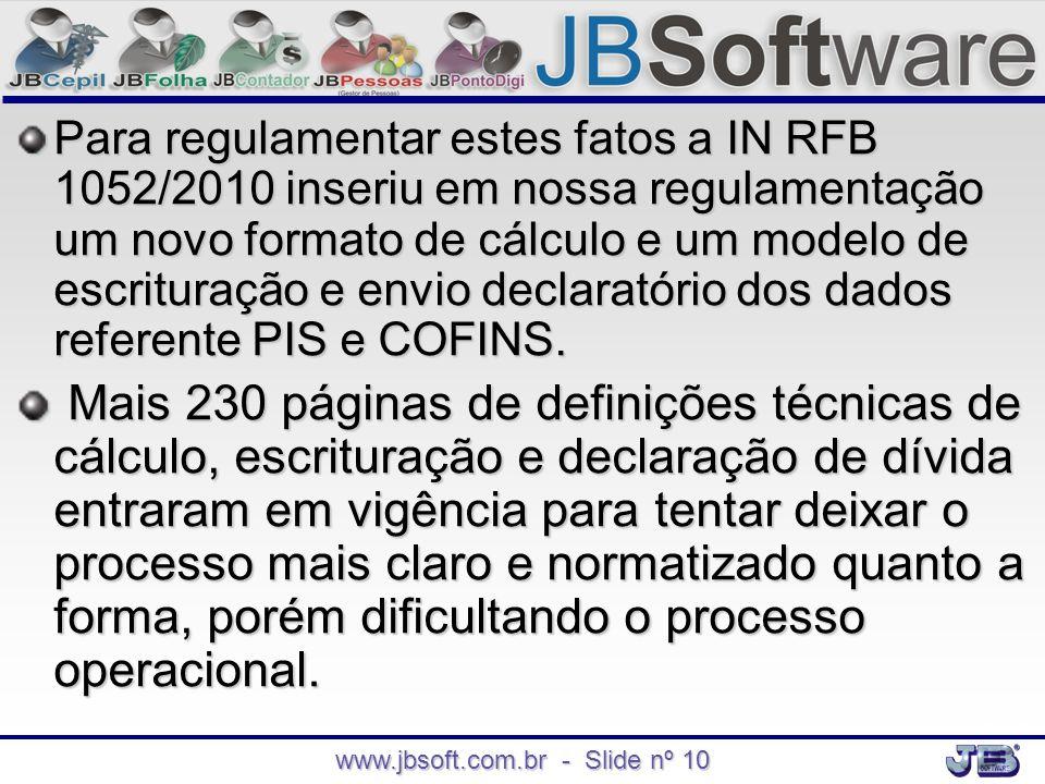 www.jbsoft.com.br - Slide nº 10 Para regulamentar estes fatos a IN RFB 1052/2010 inseriu em nossa regulamentação um novo formato de cálculo e um model