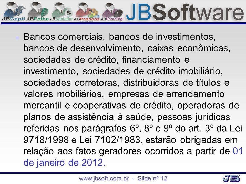 www.jbsoft.com.br - Slide nº 12   Bancos comerciais, bancos de investimentos, bancos de desenvolvimento, caixas econômicas, sociedades de crédito, f