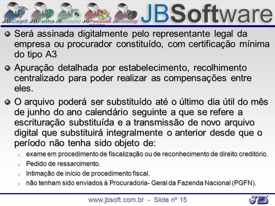 www.jbsoft.com.br - Slide nº 15 Será assinada digitalmente pelo representante legal da empresa ou procurador constituído, com certificação mínima do t
