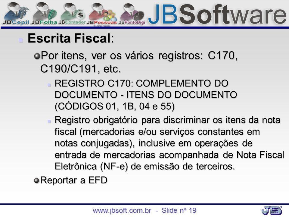 www.jbsoft.com.br - Slide nº 19  Escrita Fiscal: Por itens, ver os vários registros: C170, C190/C191, etc.  REGISTRO C170: COMPLEMENTO DO DOCUMENTO
