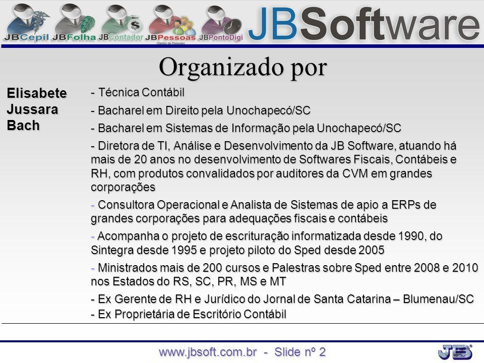 www.jbsoft.com.br - Slide nº 2 Organizado por Elisabete Jussara Bach - Técnica Contábil - Bacharel em Direito pela Unochapecó/SC - Bacharel em Sistema