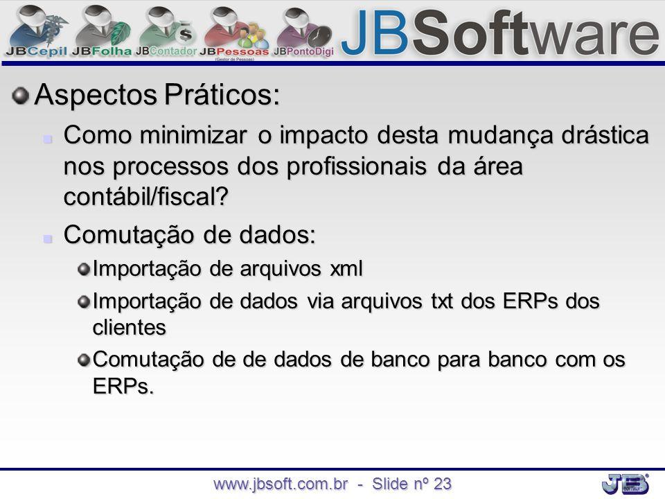 www.jbsoft.com.br - Slide nº 23 Aspectos Práticos:  Como minimizar o impacto desta mudança drástica nos processos dos profissionais da área contábil/