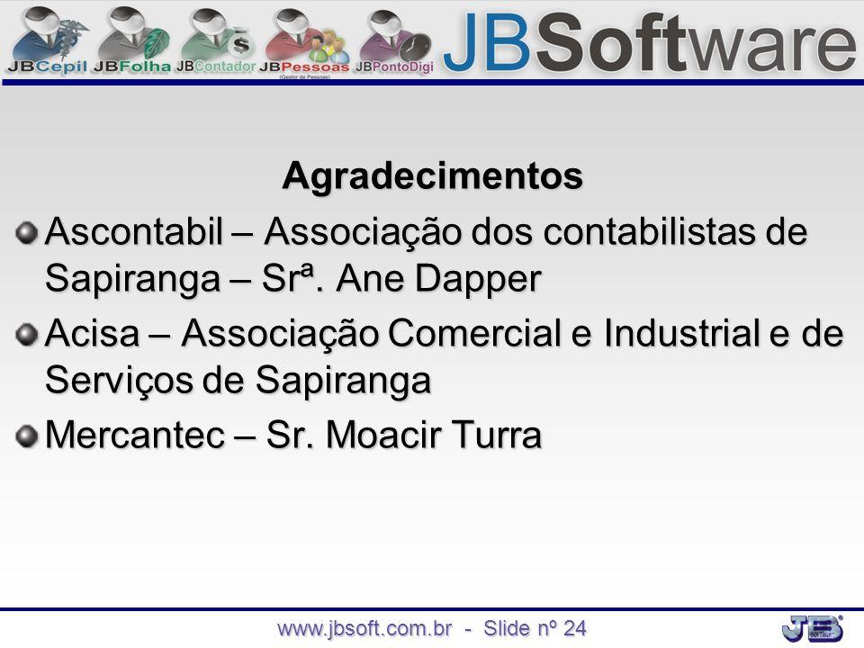 www.jbsoft.com.br - Slide nº 24 Agradecimentos Ascontabil – Associação dos contabilistas de Sapiranga – Srª. Ane Dapper Acisa – Associação Comercial e