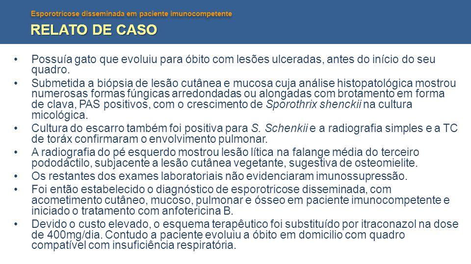 Esporotricose disseminada em paciente imunocompetente RELATO DE CASO •Possuía gato que evoluiu para óbito com lesões ulceradas, antes do início do seu
