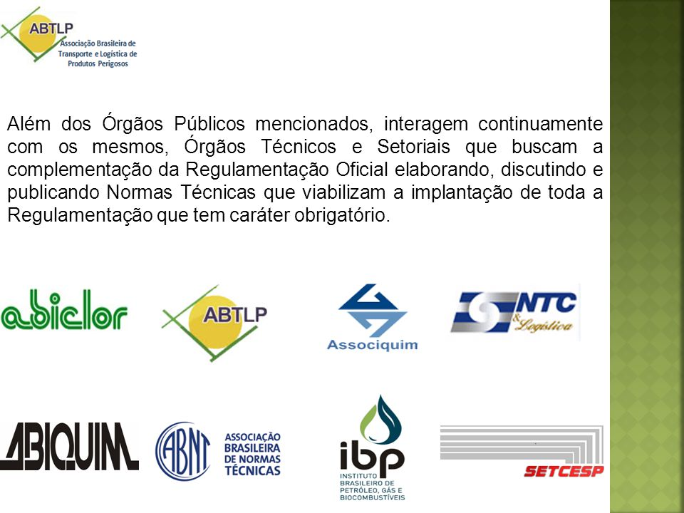 Além dos Órgãos Públicos mencionados, interagem continuamente com os mesmos, Órgãos Técnicos e Setoriais que buscam a complementação da Regulamentação