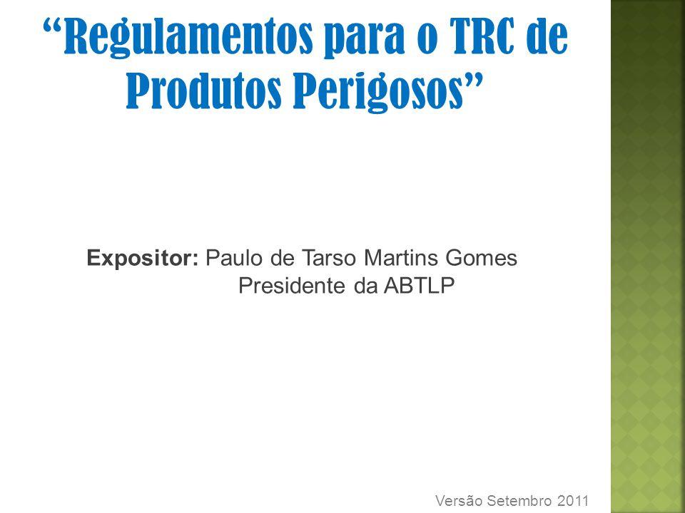 """Expositor: Paulo de Tarso Martins Gomes Presidente da ABTLP """"Regulamentos para o TRC de Produtos Perigosos"""" Versão Setembro 2011"""