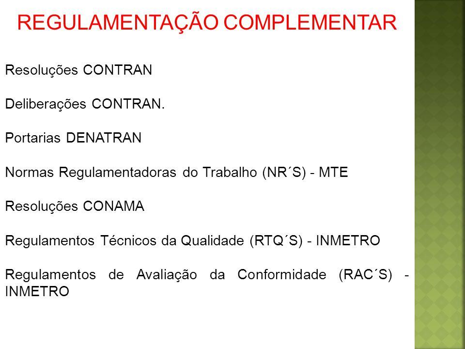 Resoluções CONTRAN Deliberações CONTRAN. Portarias DENATRAN Normas Regulamentadoras do Trabalho (NR´S) - MTE Resoluções CONAMA Regulamentos Técnicos d