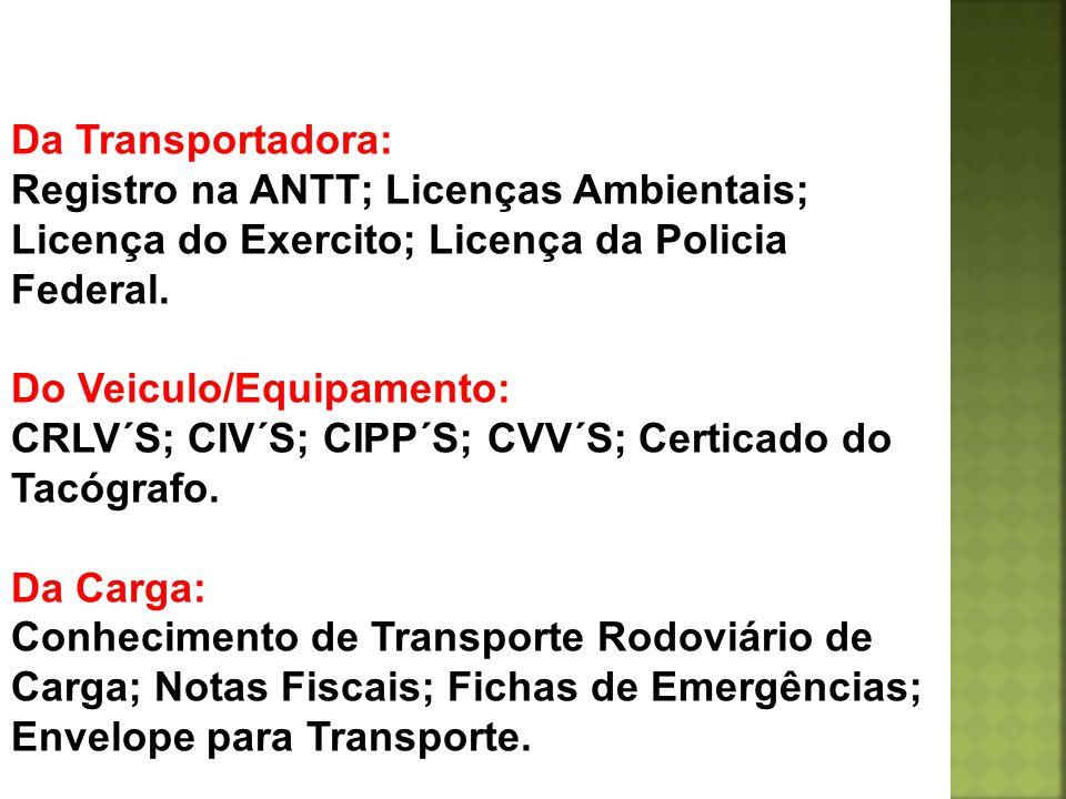 Da Transportadora: Registro na ANTT; Licenças Ambientais; Licença do Exercito; Licença da Policia Federal. Do Veiculo/Equipamento: CRLV´S; CIV´S; CIPP