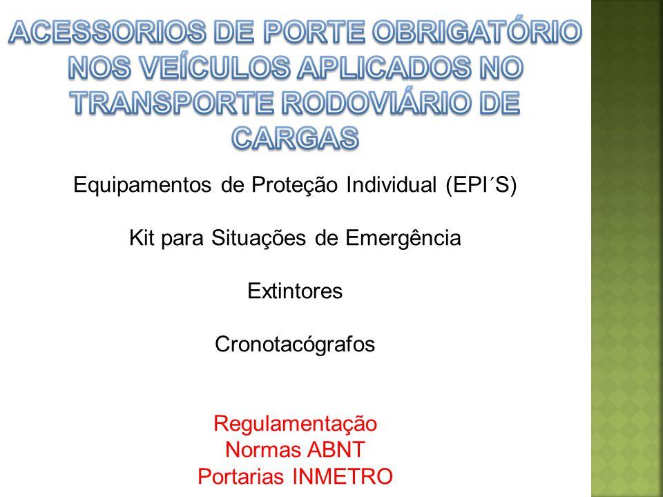 Equipamentos de Proteção Individual (EPI´S) Kit para Situações de Emergência Extintores Cronotacógrafos Regulamentação Normas ABNT Portarias INMETRO