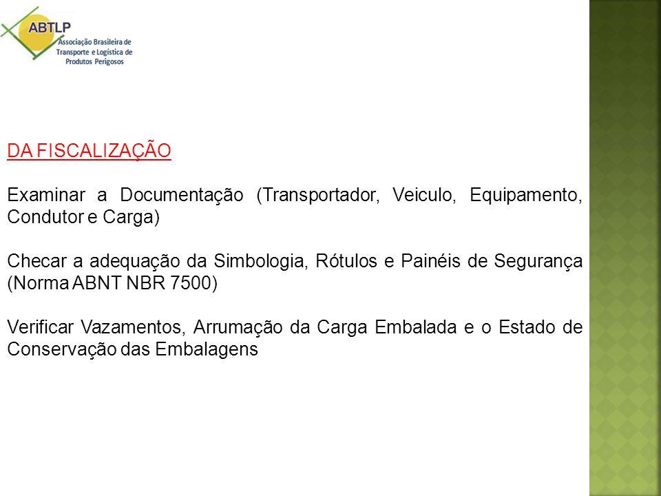 DA FISCALIZAÇÃO Examinar a Documentação (Transportador, Veiculo, Equipamento, Condutor e Carga) Checar a adequação da Simbologia, Rótulos e Painéis de