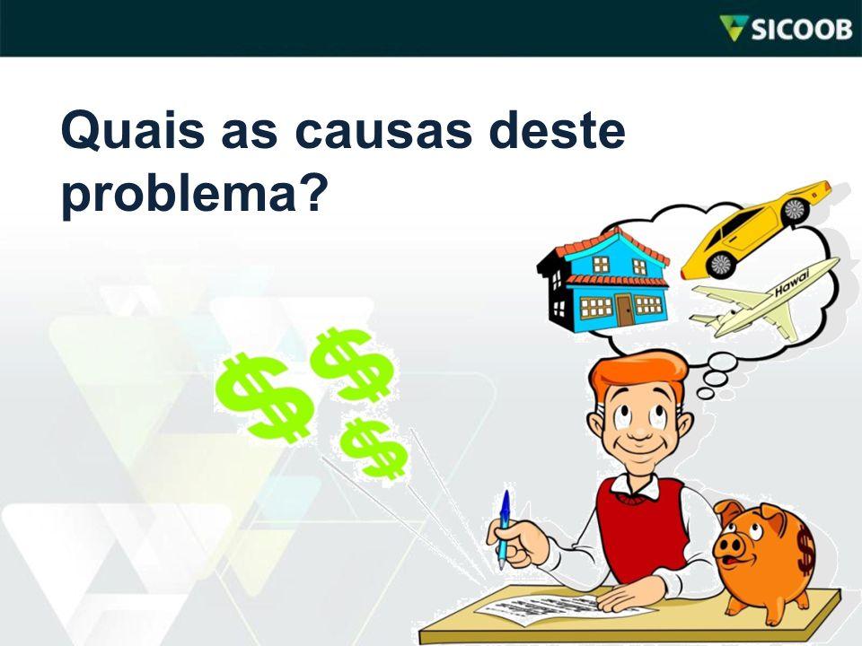 1.Período de grande inflação; 2.Cultura de imediatismo; 3.Inexistência de educação financeira; Principais causas: