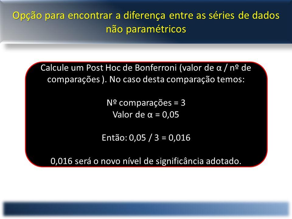 Opção para encontrar a diferença entre as séries de dados não paramétricos Calcule um Post Hoc de Bonferroni (valor de α / nº de comparações ).