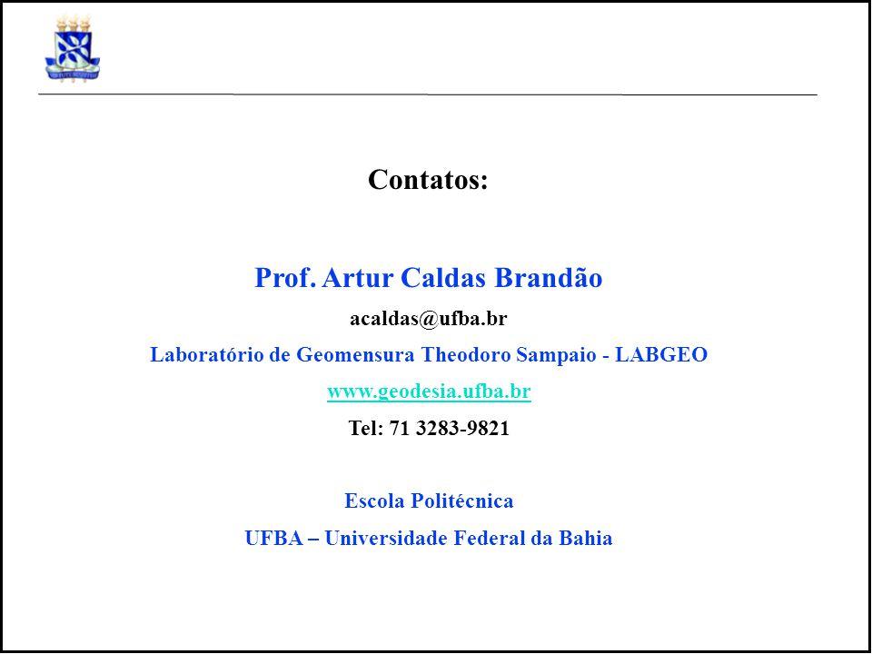 Contatos: Prof. Artur Caldas Brandão acaldas@ufba.br Laboratório de Geomensura Theodoro Sampaio - LABGEO www.geodesia.ufba.br Tel: 71 3283-9821 Escola