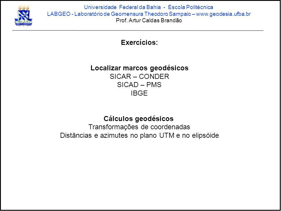 Exercícios: Localizar marcos geodésicos SICAR – CONDER SICAD – PMS IBGE Cálculos geodésicos Transformações de coordenadas Distâncias e azimutes no pla