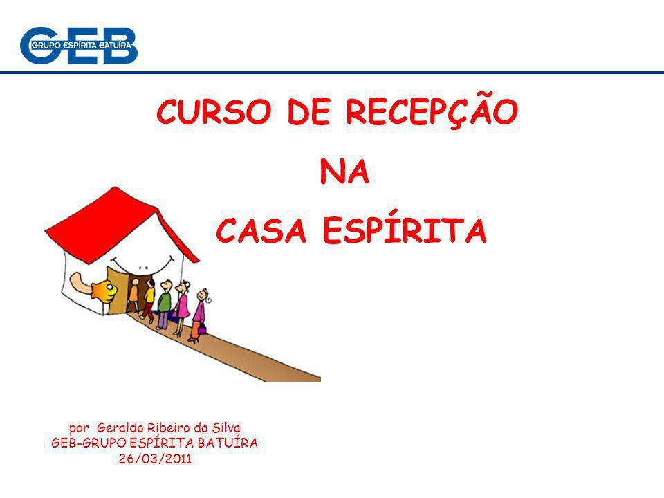 RECEPÇÃO NA NOSSA CASA ESPÍRITA OBJETIVO DO CURSO Prover os participantes do curso com conhecimentos sobre o serviço de recepção na casa espírita.