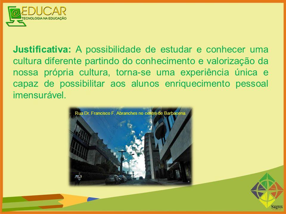 Justificativa: A possibilidade de estudar e conhecer uma cultura diferente partindo do conhecimento e valorização da nossa própria cultura, torna-se u