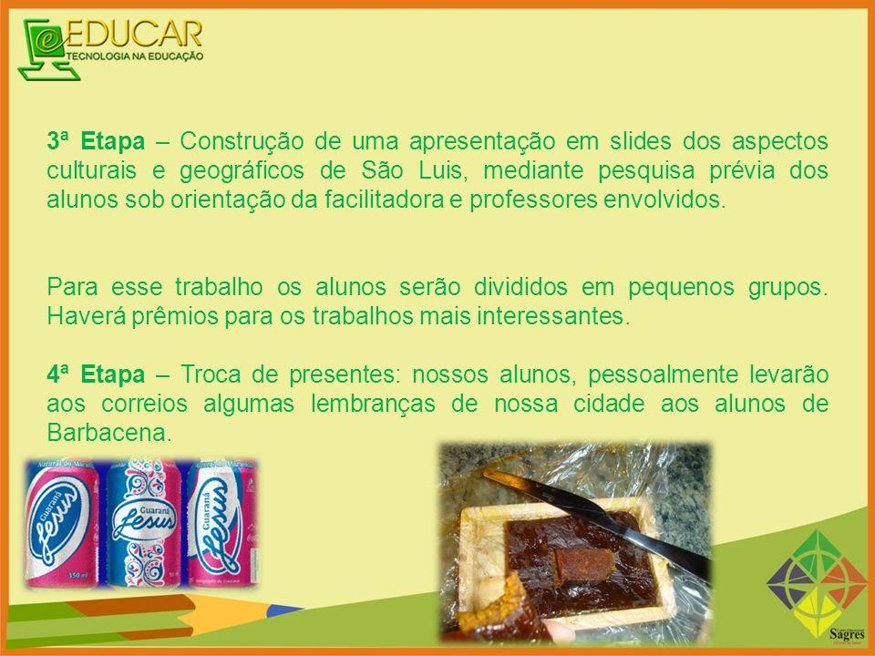 3ª Etapa – Construção de uma apresentação em slides dos aspectos culturais e geográficos de São Luis, mediante pesquisa prévia dos alunos sob orientaç