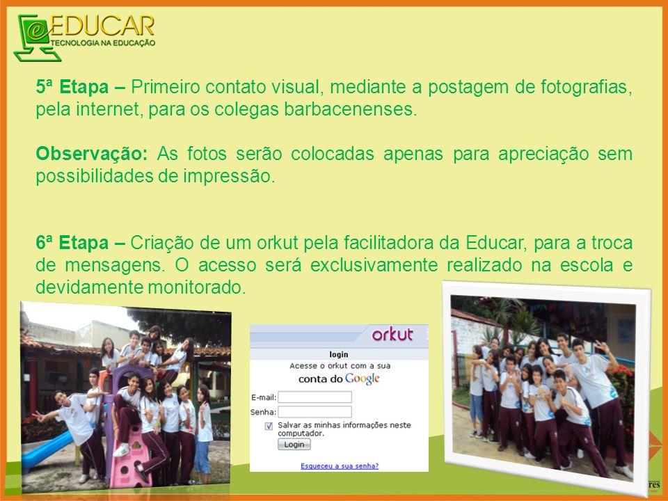 5ª Etapa – Primeiro contato visual, mediante a postagem de fotografias, pela internet, para os colegas barbacenenses. Observação: As fotos serão coloc