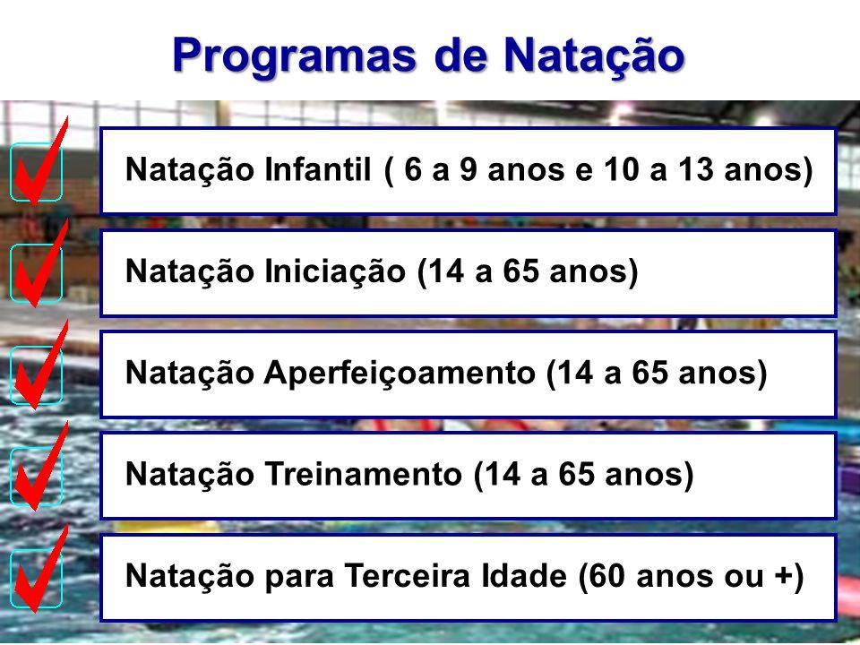 Programas de Natação Natação Infantil ( 6 a 9 anos e 10 a 13 anos)Natação Iniciação (14 a 65 anos)Natação Aperfeiçoamento (14 a 65 anos)Natação Treina