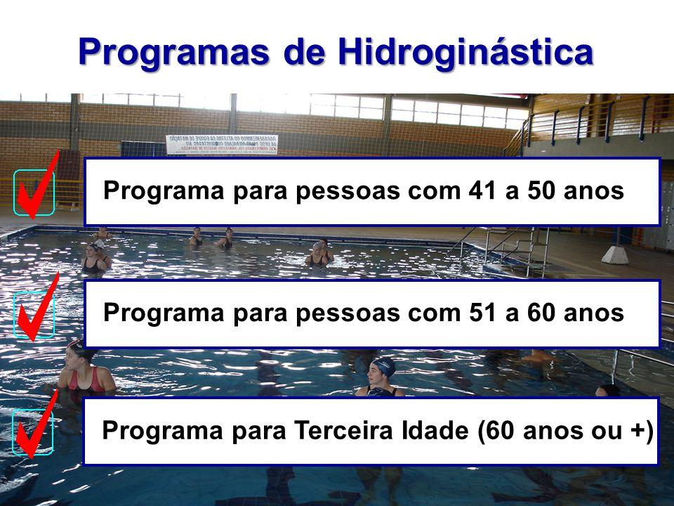 Programas de Hidroginástica Programa para Terceira Idade (60 anos ou +)Programa para pessoas com 41 a 50 anosPrograma para pessoas com 51 a 60 anos