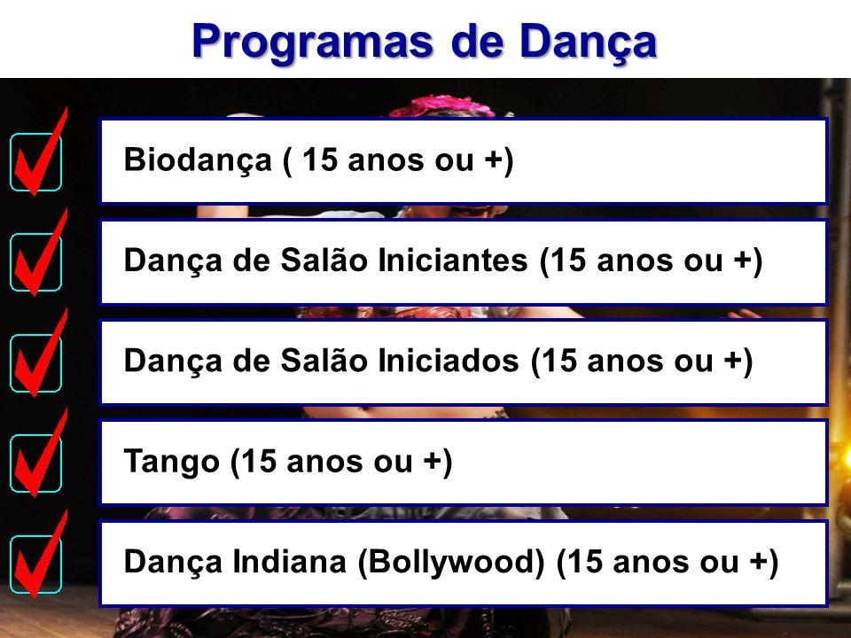 Programas de Dança Biodança ( 15 anos ou +)Dança de Salão Iniciantes (15 anos ou +)Dança de Salão Iniciados (15 anos ou +)Tango (15 anos ou +)Dança In