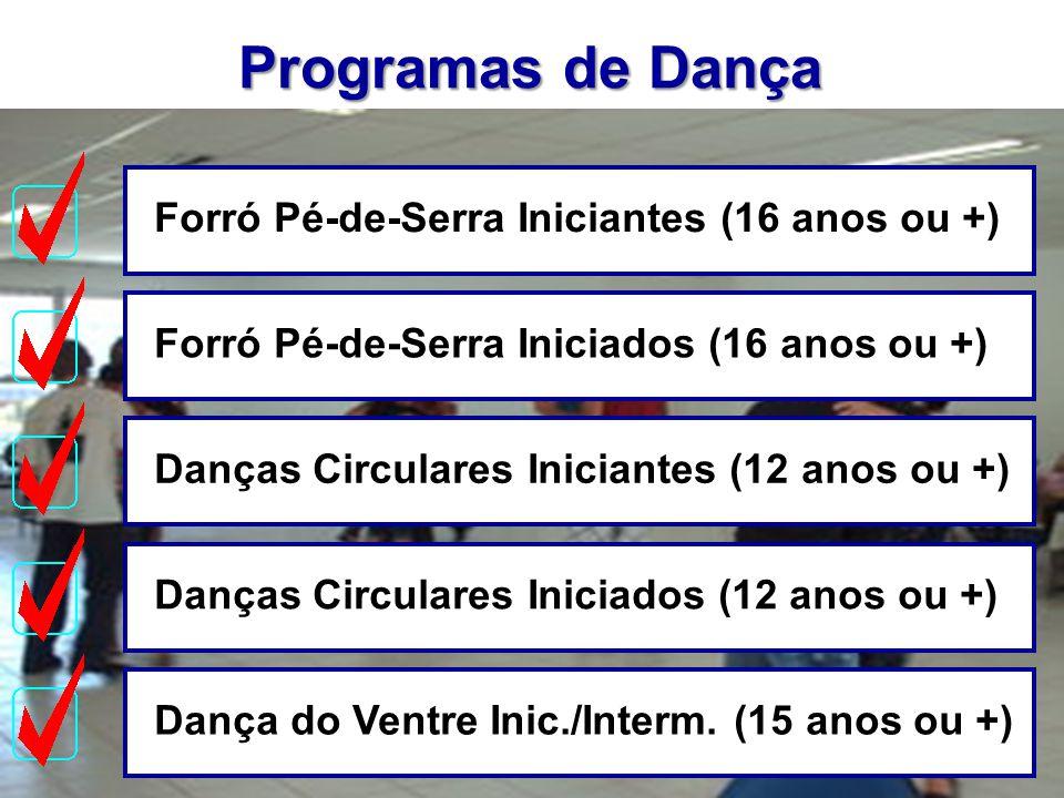 Programas de Dança Forró Pé-de-Serra Iniciantes (16 anos ou +)Forró Pé-de-Serra Iniciados (16 anos ou +)Danças Circulares Iniciantes (12 anos ou +)Dan