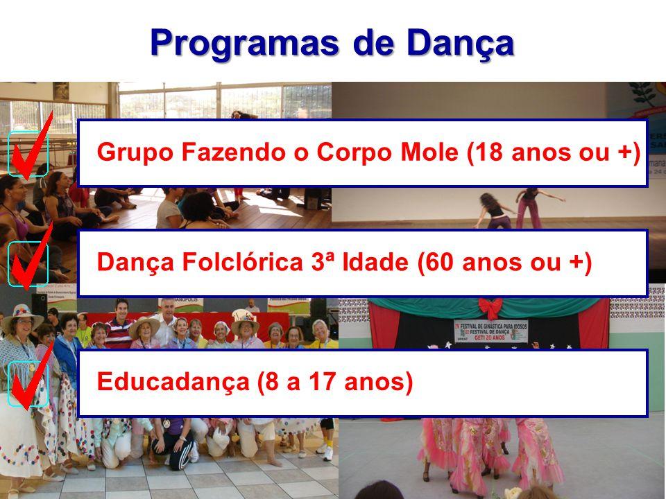 Programas de Dança Grupo Fazendo o Corpo Mole (18 anos ou +)Dança Folclórica 3ª Idade (60 anos ou +)Educadança (8 a 17 anos)