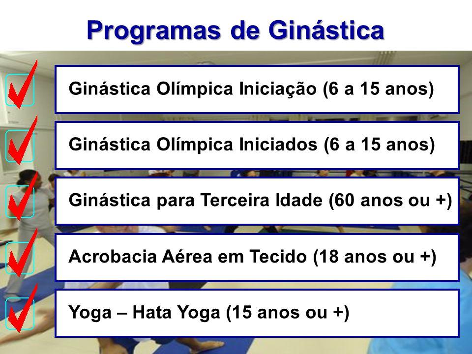 Programas de Ginástica Ginástica Olímpica Iniciação (6 a 15 anos)Ginástica Olímpica Iniciados (6 a 15 anos)Ginástica para Terceira Idade (60 anos ou +