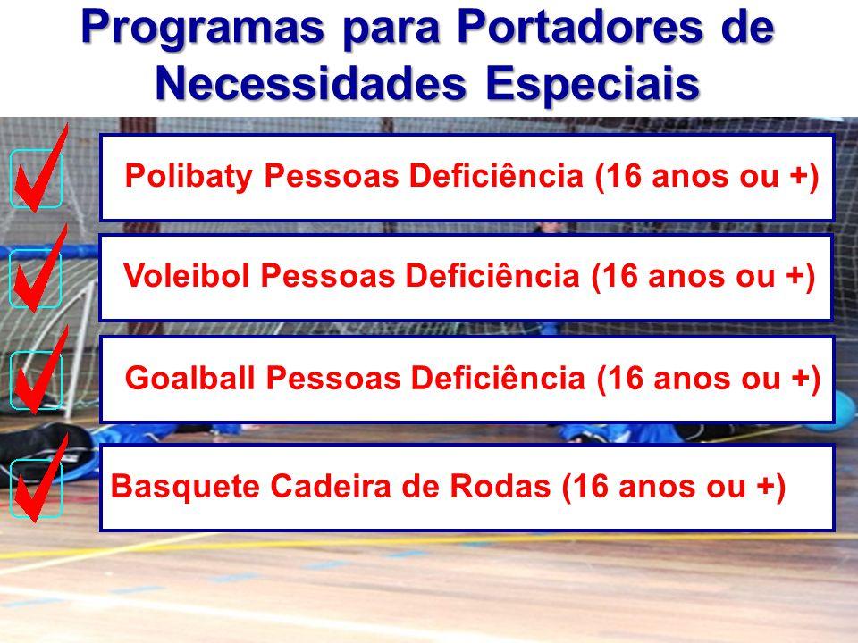 Programas para Portadores de Necessidades Especiais Polibaty Pessoas Deficiência (16 anos ou +)Basquete Cadeira de Rodas (16 anos ou +)Voleibol Pessoa