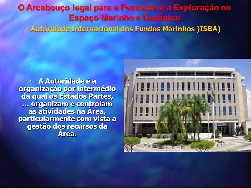 • A Autoridade é a organização por intermédio da qual os Estados Partes, … organizam e controlam as atividades na Área, particularmente com vista a ge
