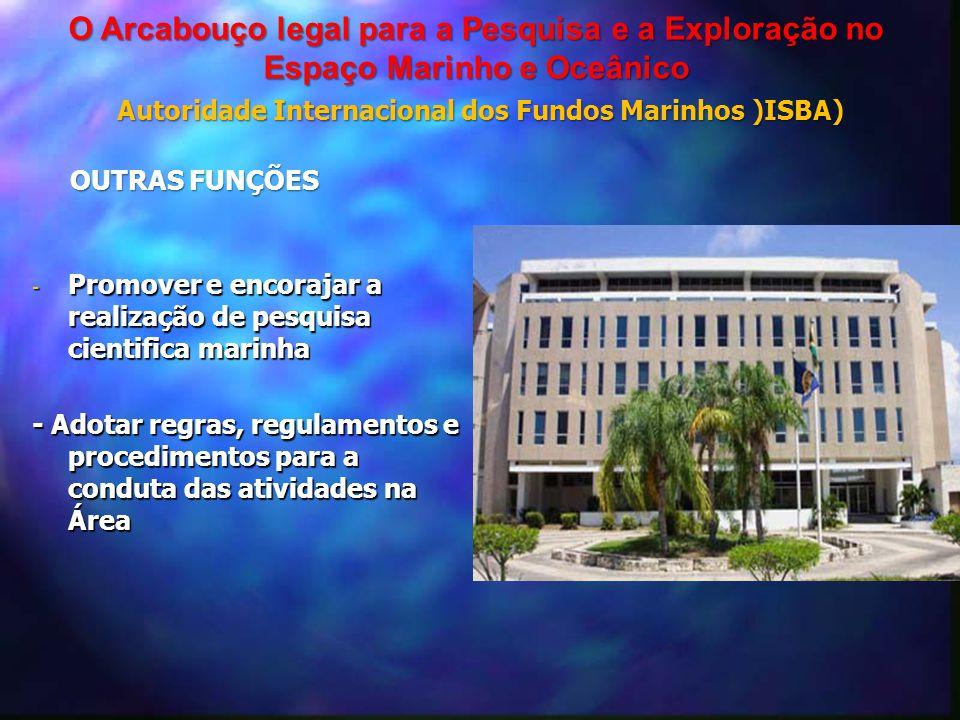 - Promover e encorajar a realização de pesquisa cientifica marinha - Adotar regras, regulamentos e procedimentos para a conduta das atividades na Área