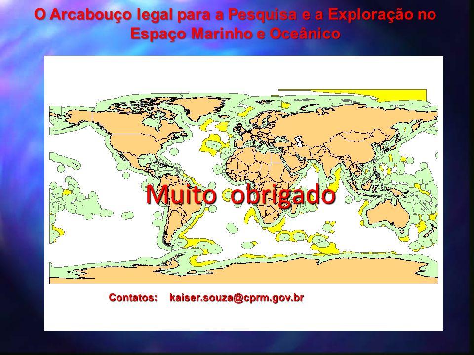 Muito obrigado Contatos: kaiser.souza@cprm.gov.br O Arcabouço legal para a Pesquisa e a Exploração no Espaço Marinho e Oceânico