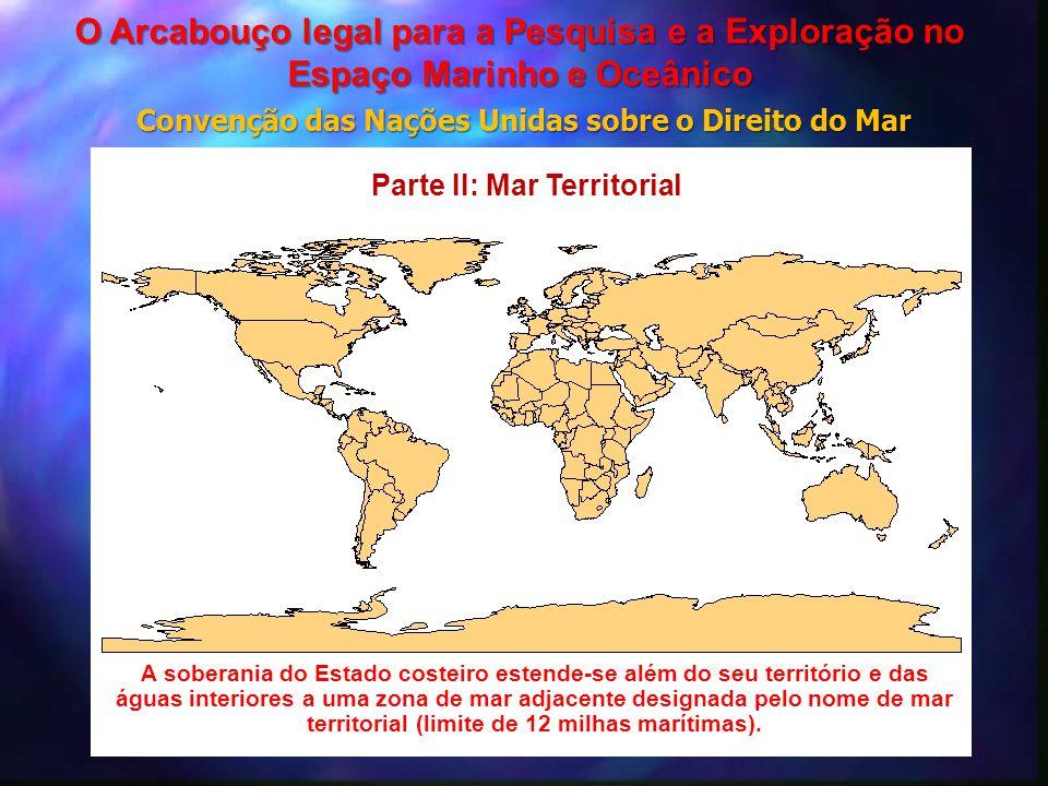 Parte II: Mar Territorial A soberania do Estado costeiro estende-se além do seu território e das águas interiores a uma zona de mar adjacente designad