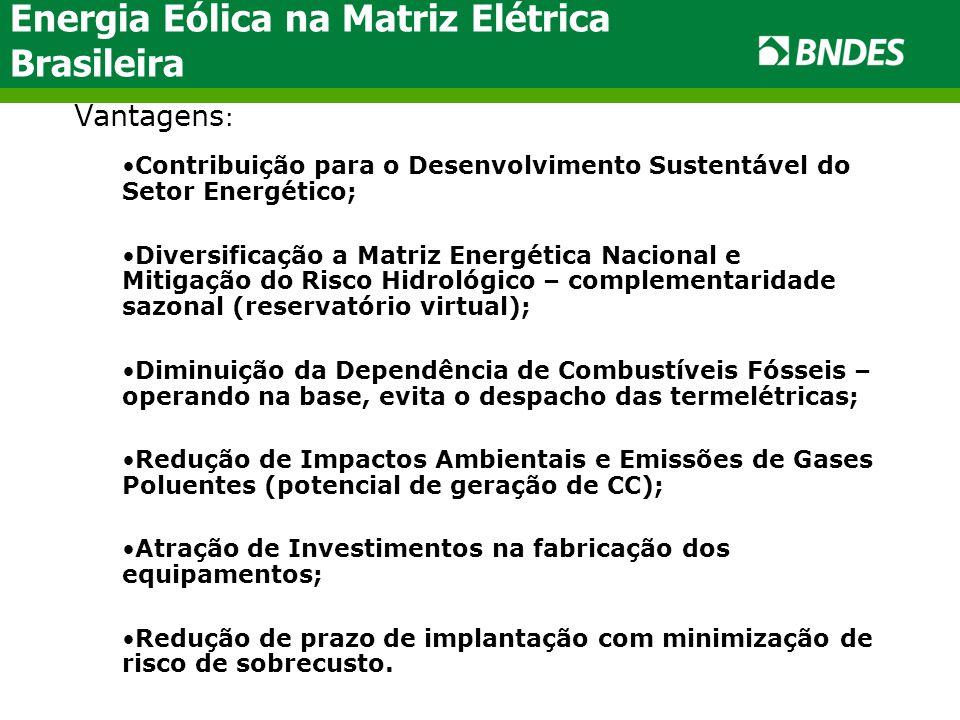 Energia Eólica na Matriz Elétrica Brasileira Vantagens : •Contribuição para o Desenvolvimento Sustentável do Setor Energético; •Diversificação a Matri