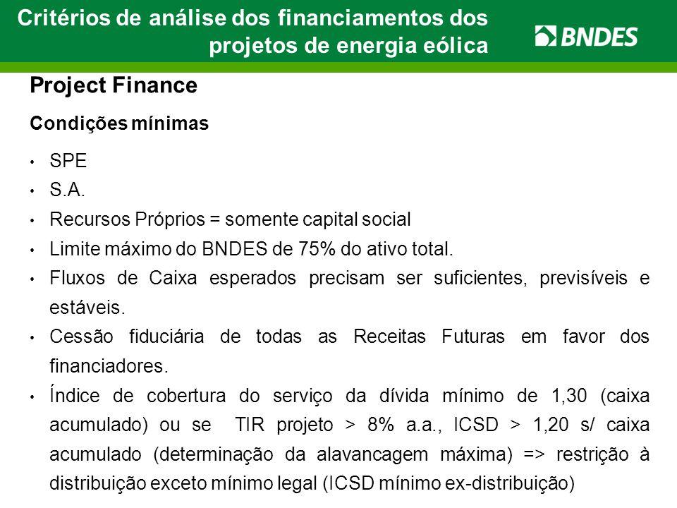 Project Finance Condições mínimas • SPE • S.A. • Recursos Próprios = somente capital social • Limite máximo do BNDES de 75% do ativo total. • Fluxos d
