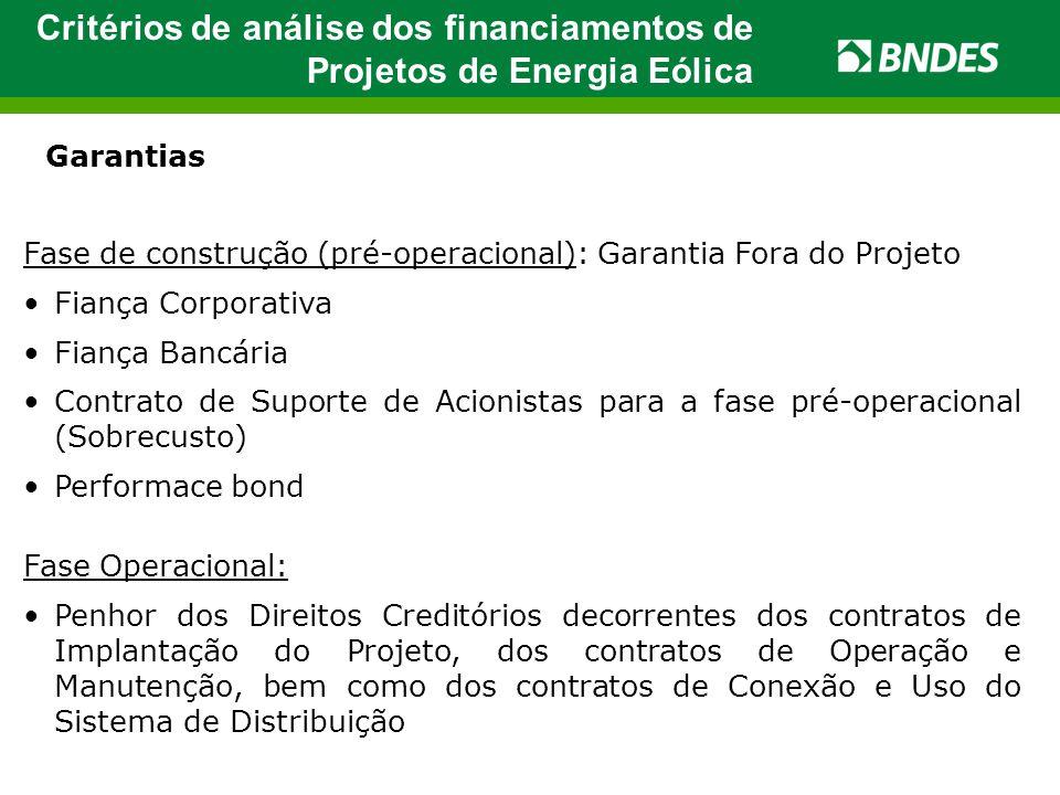 Critérios de análise dos financiamentos de Projetos de Energia Eólica Garantias Fase de construção (pré-operacional): Garantia Fora do Projeto •Fiança