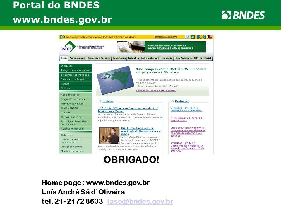Portal do BNDES www.bndes.gov.br OBRIGADO! Home page : www.bndes.gov.br Luís André Sá d'Oliveira tel. 21- 2172 8633 laso@bndes.gov.brlaso@bndes.gov.br