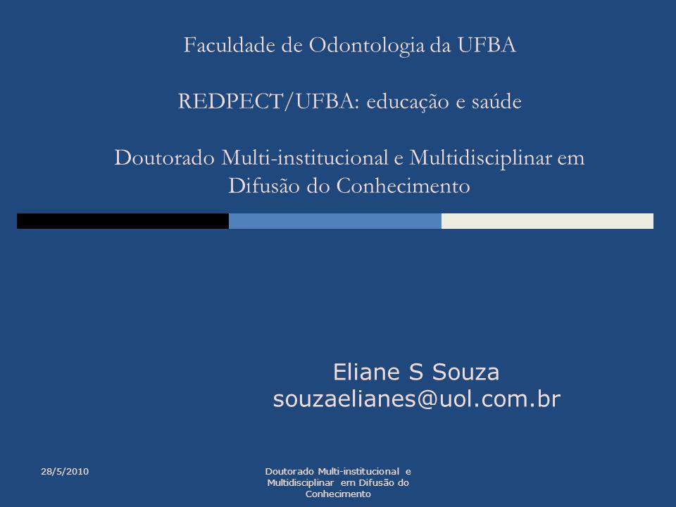 Faculdade de Odontologia da UFBA REDPECT/UFBA: educação e saúde Doutorado Multi-institucional e Multidisciplinar em Difusão do Conhecimento Eliane S S