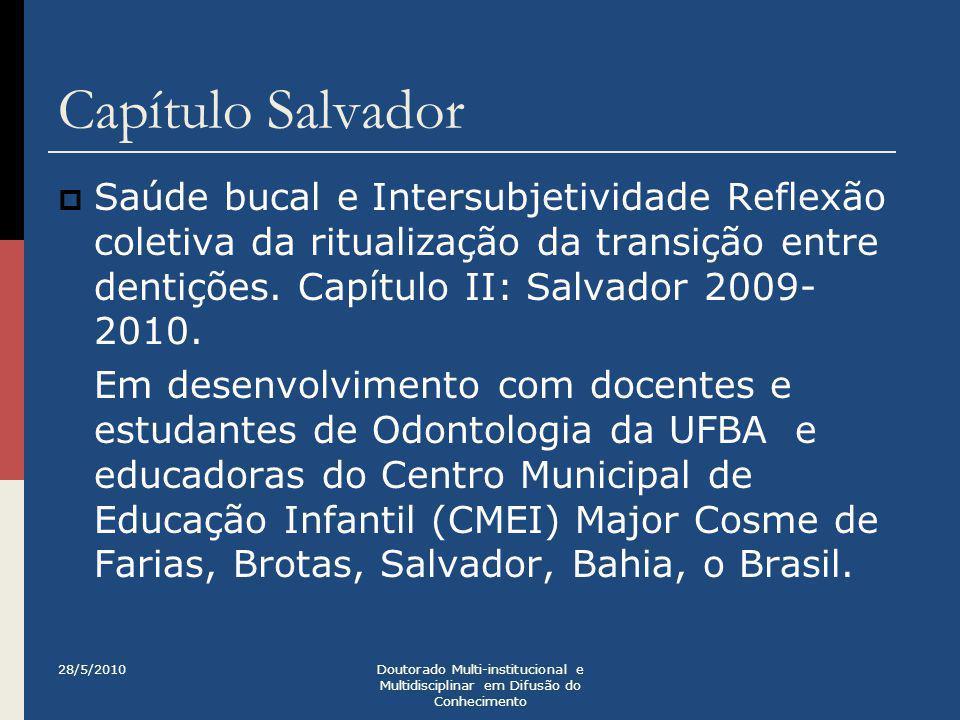 Capítulo Salvador  Saúde bucal e Intersubjetividade Reflexão coletiva da ritualização da transição entre dentições. Capítulo II: Salvador 2009- 2010.
