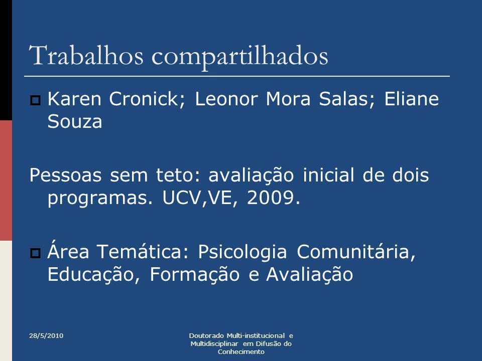Trabalhos compartilhados  Karen Cronick; Leonor Mora Salas; Eliane Souza Pessoas sem teto: avaliação inicial de dois programas. UCV,VE, 2009.  Área