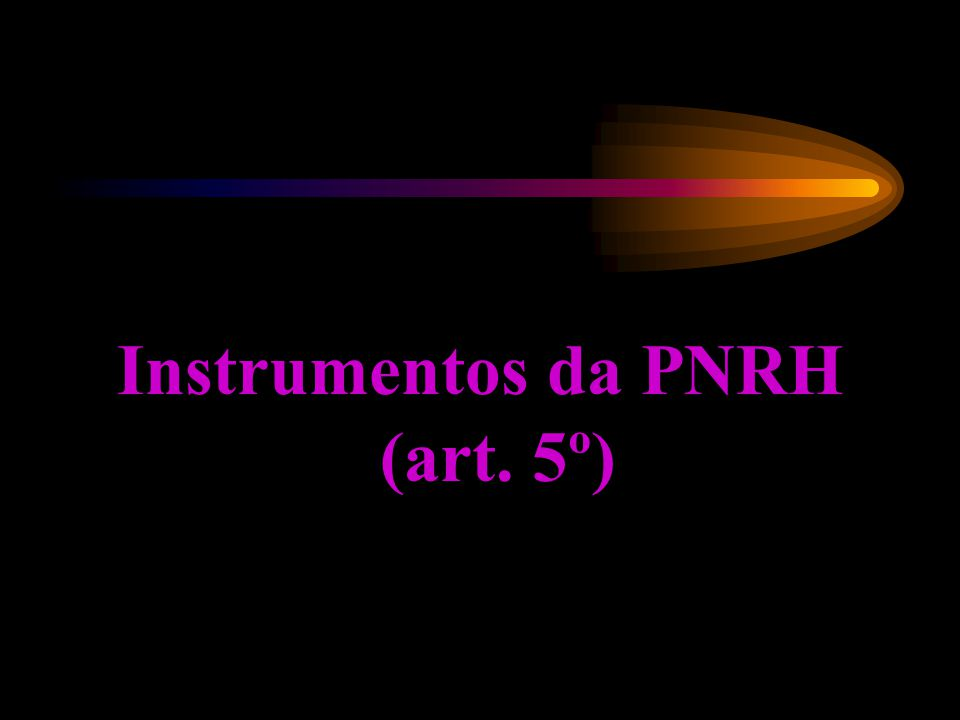 Instrumentos da PNRH (art. 5º)