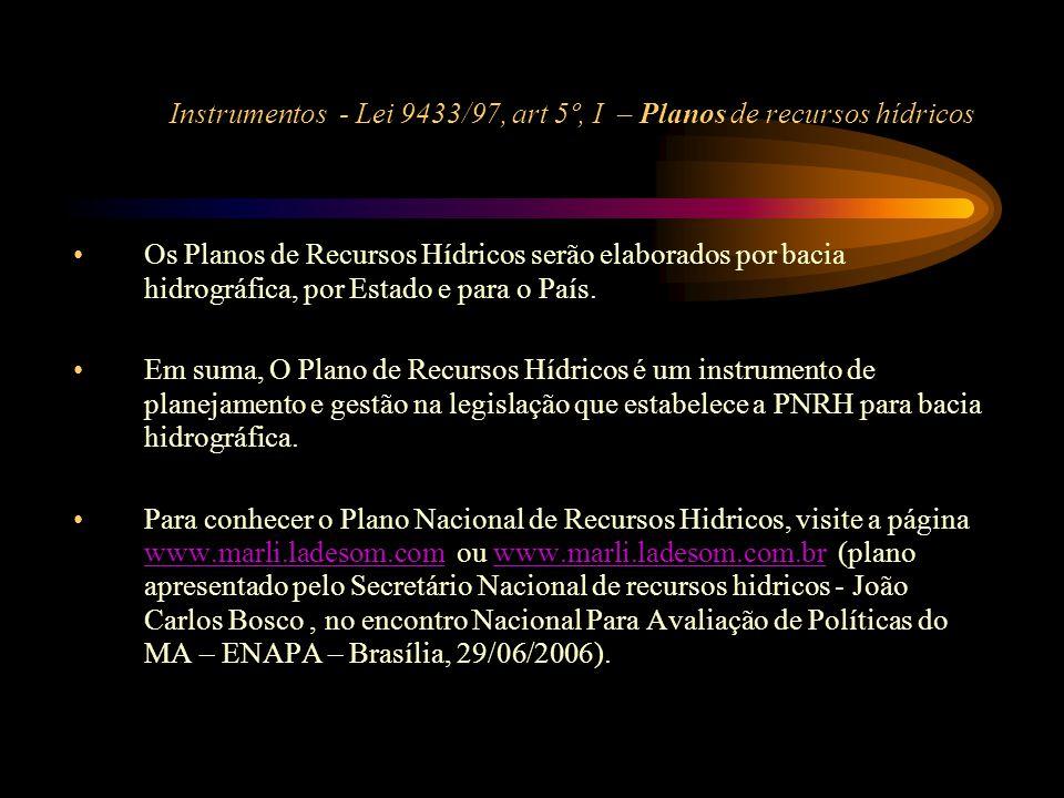 Instrumentos - Lei 9433/97, art 5º, I – Planos de recursos hídricos •Os Planos de Recursos Hídricos serão elaborados por bacia hidrográfica, por Estad