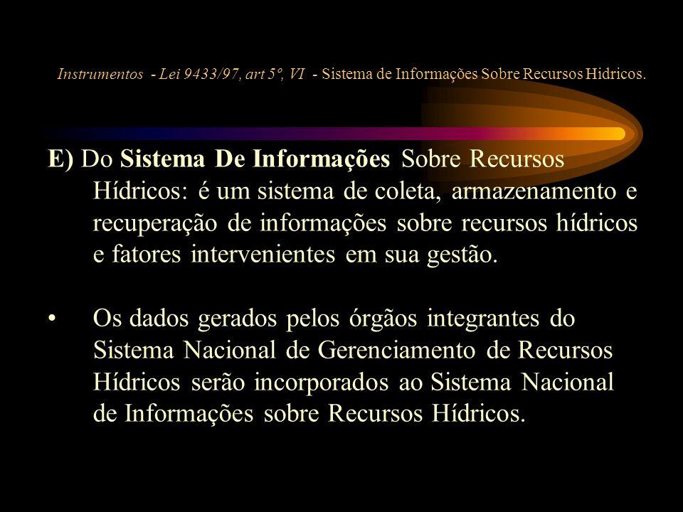 Instrumentos - Lei 9433/97, art 5º, VI - Sistema de Informações Sobre Recursos Hidricos. E) Do Sistema De Informações Sobre Recursos Hídricos: é um si
