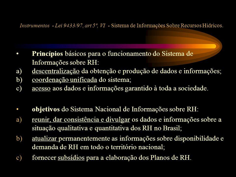 Instrumentos - Lei 9433/97, art 5º, VI - Sistema de Informações Sobre Recursos Hidricos. •Princípios básicos para o funcionamento do Sistema de Inform