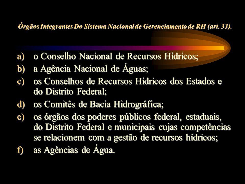a)o Conselho Nacional de Recursos Hídricos; a)o Conselho Nacional de Recursos Hídricos; b)a Agência Nacional de Águas; b)a Agência Nacional de Águas;