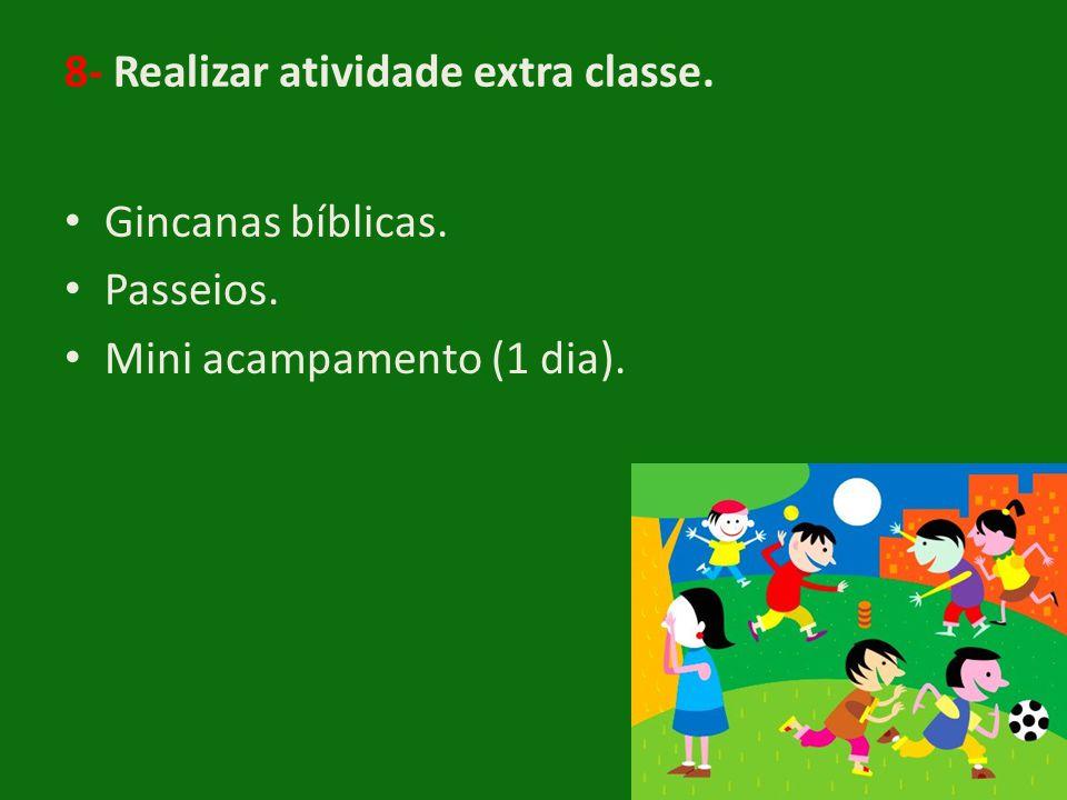 8- Realizar atividade extra classe. • Gincanas bíblicas. • Passeios. • Mini acampamento (1 dia).