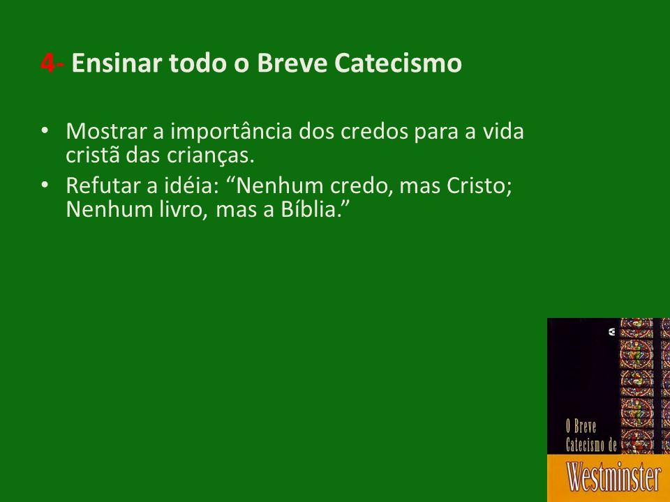 """4- Ensinar todo o Breve Catecismo • Mostrar a importância dos credos para a vida cristã das crianças. • Refutar a idéia: """"Nenhum credo, mas Cristo; Ne"""