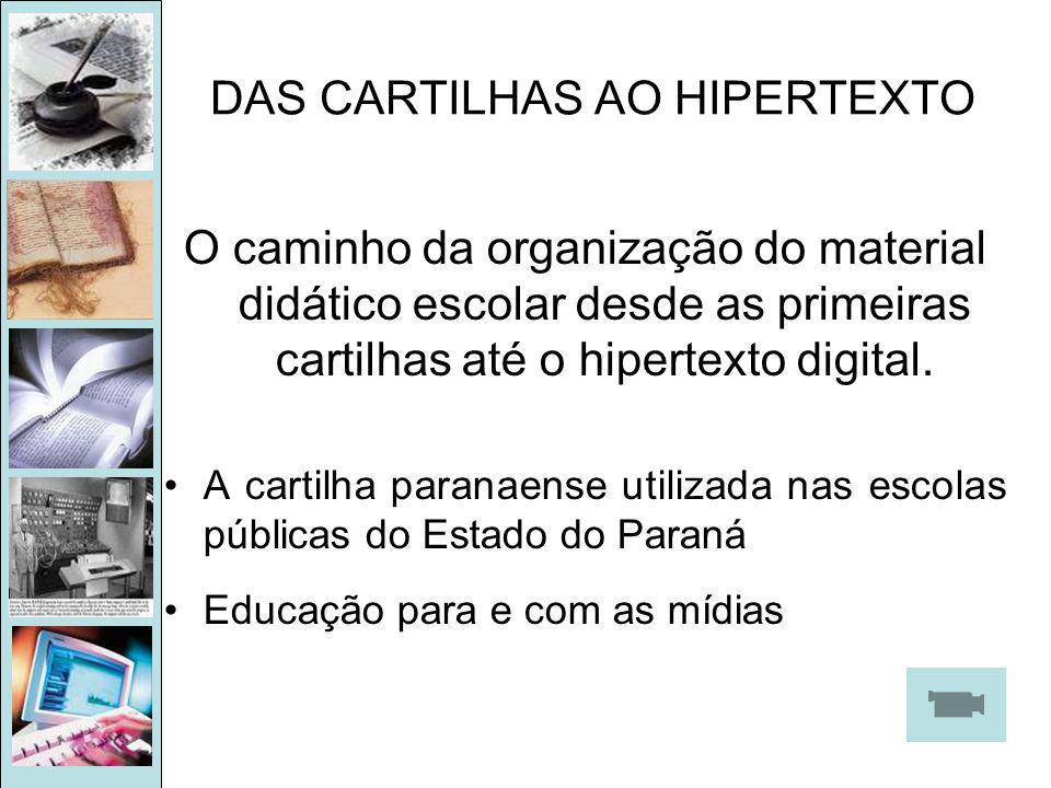 DAS CARTILHAS AO HIPERTEXTO O caminho da organização do material didático escolar desde as primeiras cartilhas até o hipertexto digital.