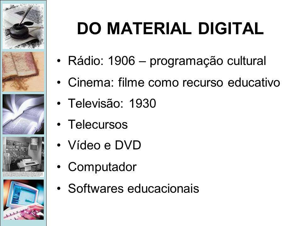 DO MATERIAL DIGITAL •Rádio: 1906 – programação cultural •Cinema: filme como recurso educativo •Televisão: 1930 •Telecursos •Vídeo e DVD •Computador •Softwares educacionais